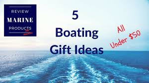 boating gifts five great gift ideas for boat owners all under 50 some with