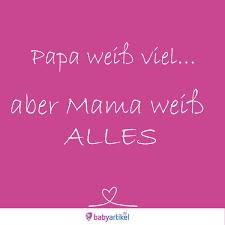 Papa Weiß Viel Aber Mama Weiß Alles Mama Papa Spruch Baby