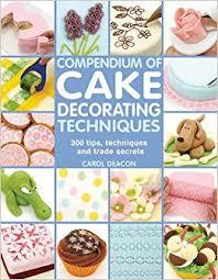 Compendium Of Cake Decorating Techniques 200 Tips Techniques And