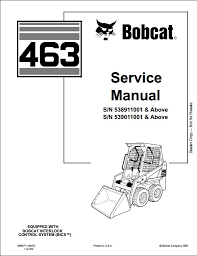 bobcat skid steer loader service repair workshop manual instant bobcat 463 skid steer loader service repair workshop manual 538911001 539011001 this manual content all service repair maintenance
