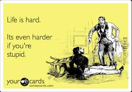 Life Is Hard Its Even Harder If You're Stupid Reminders Ecard Magnificent Life Is Hard Its Harder If Youre Stupid Poster