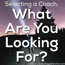 selecting a coach what are you looking for maggie karshner selecting a coach what are you looking for