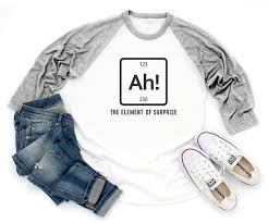 Ah The Element Of Surprise T Shirt Funny Gifts Birthday Shirt Tumblr Graphic Women Gifts Sayings Shirt Husband Gifts Wife Shirt Family Gifts