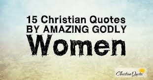 Christian Quotes For Women Best Of 24 Christian Quotes By Amazing Godly Women ChristianQuotes
