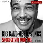 Big Band Music Songs, Vol. 4: Smoke Gets in Your Eyes.... and More Hits