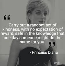 Princess Diana Quotes Cool Carry Out A Random Act Of Kindness With No Expectation Of Reward