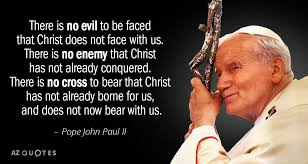 Pope John Paul Ii Quotes Enchanting Pope John Paul II Quote There Is No Evil To Be Faced That Christ
