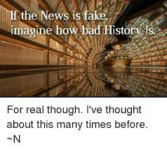 Historv Imagine Meme The I've About Though On How Me Real Thought This Fake me Times Many News Before ~n For Bad Is