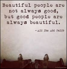 Quotes About Being A Beautiful Person Best Of Beautiful People Are Not Always Good But Good People Are Always