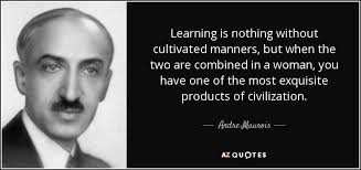 Andre Maurois quote: Learning is nothing without cultivated ...