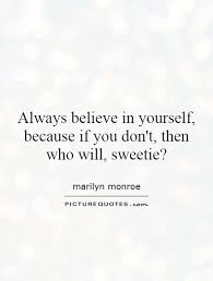 Quote On Believe In Yourself Best of Always Believe In Yourself Because If You Don't Then Who Will