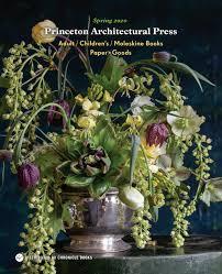 John Henry Floral Design Books Princeton Architectural Press Spring 2020 Catalog By