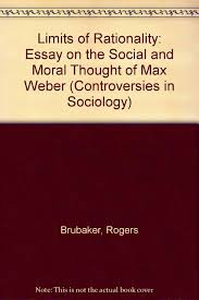 limits of rationality essay on the social and moral thought of limits of rationality essay on the social and moral thought of max weber controversies in sociology roger brubaker 9780043011720 amazon com books