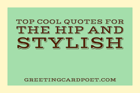Cool Quotes Delectable Cool Quotes For The Sophisticated And Fashionable Greeting Card Poet