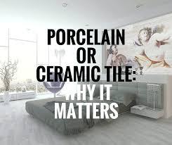 ceramic tile vs porcelain tile porcelain or ceramic tile why it matters ceramics blog ceramic tile vs porcelain