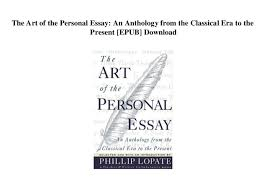 The Art Of The Personal Essay The Art Of The Personal Essay An Anthology From The