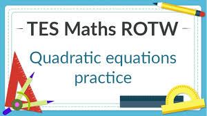 quadratic equations practice tes