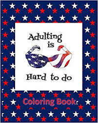 Adulting Is Hard To Do Coloring Book Usa Patriotic States