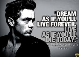 Dream As If You Ll Live Forever James Dean Quote Best Of Dream As If You'll Live Forever Live As If You'll Die Today James