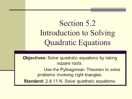 section 5 2 introduction to solving quadratic equations objectives solve quadratic equations by taking square roots