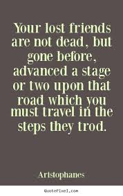 Aristophanes Photo Quotes Your Lost Friends Are Not Dead But Gone Interesting Gone Friends Quotes Pics