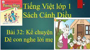 Kể chuyện Dê con nghe lời mẹ. Tiếng Việt lớp 1 Cánh Diều bài 32 trang 60 -  YouTube