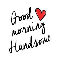 Good Morning Handsome Quotes Best Of Good Morning Handsome Cards Images Poems Pinterest Handsome