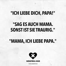 Ich Liebe Dich Papa Sag Es Auch Mama Sonst Ist Sie Traurig