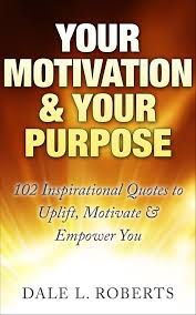 Your Motivation Your Purpose 102 Inspirational Quotes To Uplift Motivate Empower You Ebook By Dale L Roberts Rakuten Kobo