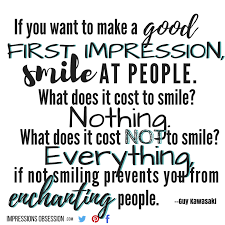 First Impression Quotes Awesome If You Want To Make A Good First Impression Smile At People Guy