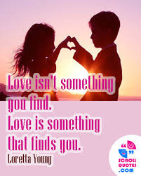 Young Love Quotes Impressive Love Quote Love Loretta Young Love Isn T Something You Find Love