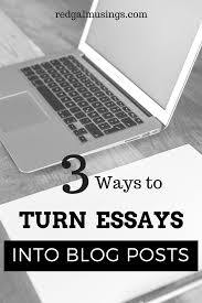 turning college essays into viral blog posts redgal musings turning essays into blog posts image