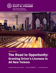 the road to opportunity granting driver s licenses to all new yorkers office of the new york city ptroller scott m stringer
