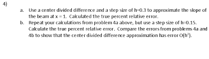 Solved 4 Use A Center Divided Difference And A Step Size