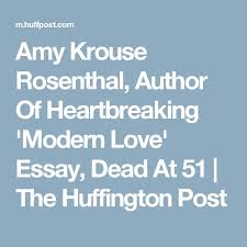 best love essay ideas myself essay college amy krouse rosenthal author of heartbreaking modern love essay dead at 51