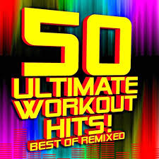 50 ultimate workout hits best of remixed songs
