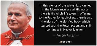 Pope John Paul Ii Quotes New Pope John Paul II Quote In This Silence Of The White Host