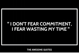 Commitment Quotes New I DON'T FEAR COMMITMENT I FEAR WASTING MY TIME THE AWESOME QUOTES
