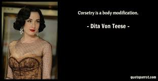 Dita Von Teese Quotes Cool Corsetry Is A Body Modification By Dita Von Teese QuoteParrot
