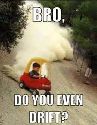 Bro, do you even drift? - Meme Picture | Webfail - Fail Pictures ... via Relatably.com
