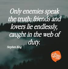 Stephen King Quotes On Love Stunning Only Enemies Speak The Truth Friends And Lover Stephen King Quotes