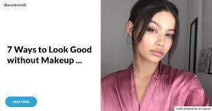 7 ways to look good without makeup