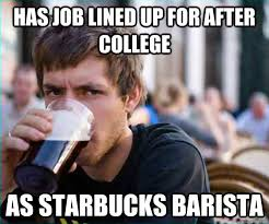 has job lined up for after college as starbucks barista - College ... via Relatably.com