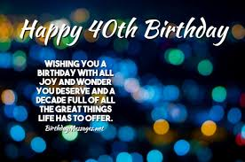 40s is a golden chance to live life with open eyes. 40th Birthday Wishes Quotes Birthday Messages For 40 Year Olds