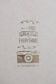 Quotes About Photography And Beauty Best Of Find Beauty In Everything Pinterest Photography Quote