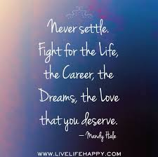 Never Settle Quotes Extraordinary Never Settle Fight For The Life The Career The Dreams The Love