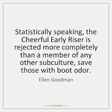Good Man Quotes Delectable Statistically Speaking The Cheerful Early Riser Is Rejected More