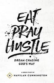 Eat Pray Hustle Chasing Dreams God's Way By Havilah Cunnington Mesmerizing Bible Quotes About Hustle
