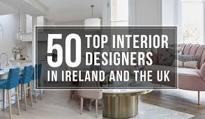 Irish Interior Designers Association 50 Of The Best Interior Designers In Ireland And The Uk