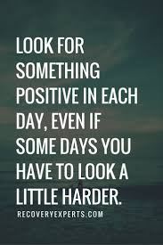 Inspirational Quotes Look For Something Positive In Each Day Even
